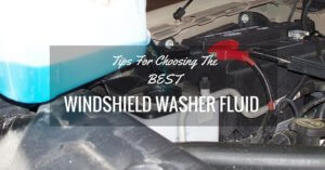 Tips For Choosing The Best Windshield Washer Fluid