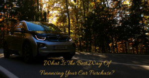 What Is The Best Way Of Financing Your Car Purchase?