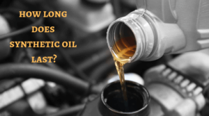 How Long Does Synthetic Oil Last?