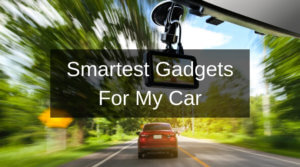Smartest Gadgets For My Car