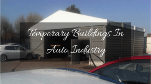Temporary Buildings In Auto Industry