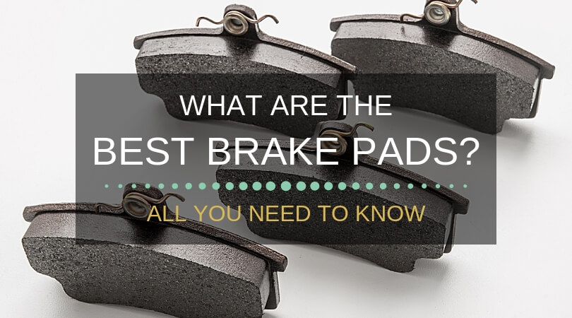 What Are The Best Brake Pads For Your Car?