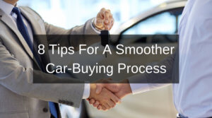 8 Tips For A Smoother Car-Buying Process