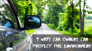 9 Ways Car Owners Can Protect The Environment