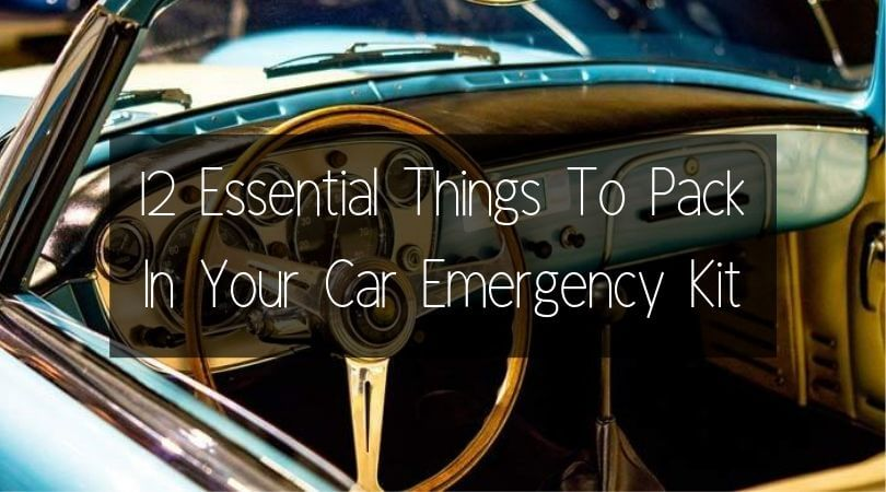 12 Essential Things To Pack In Your Car Emergency Kit