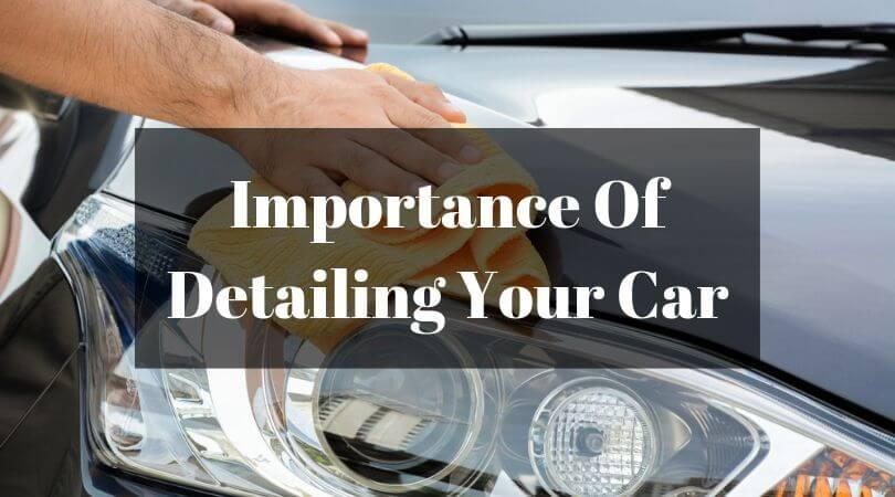 Importance Of Detailing Your Car