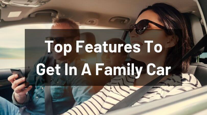 Top Features To Get In A Family Car