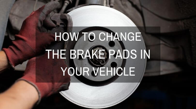 How To Change The Brake Pads In Your Vehicle