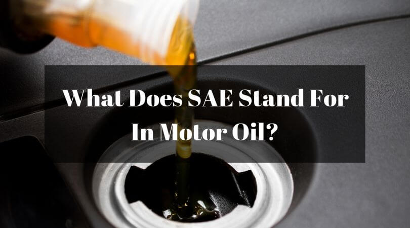 What Does SAE Stand For In Motor Oil?