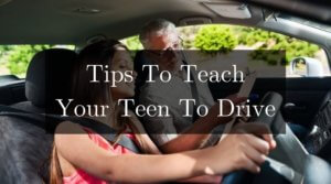 Tips To Teach Your Teen To Drive