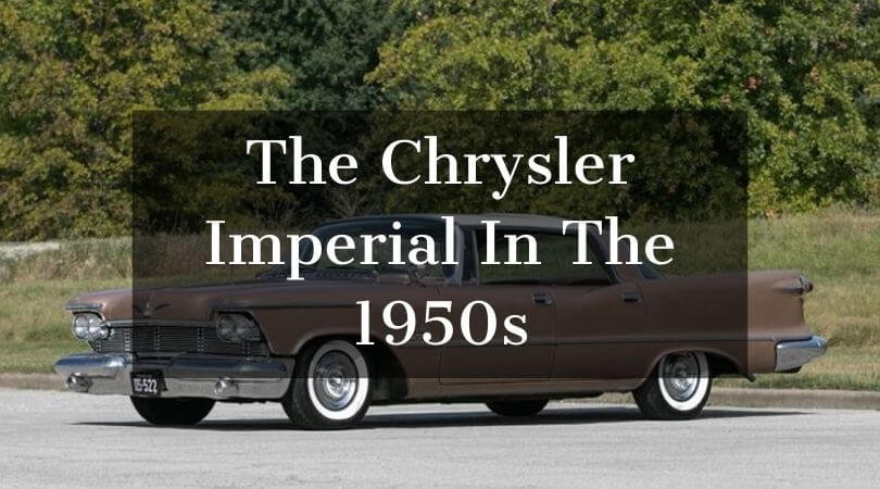 The Chrysler Imperial In The 1950s