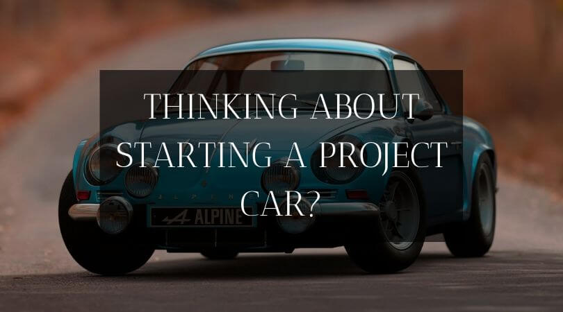 Thinking About Starting A Project Car? These Are The Things You Need To Consider First