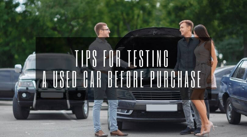 Tips For Testing A Used Car Before Purchase