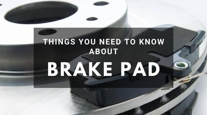 Things You Need To Know About Brake Pad