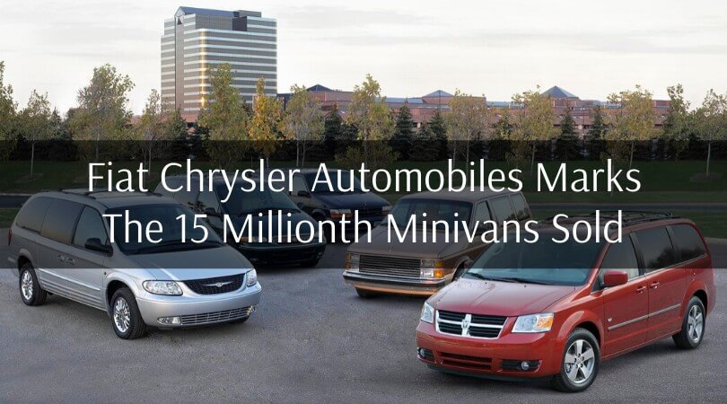 Fiat Chrysler Automobiles Marks The 15-Millionth Minivan Sold