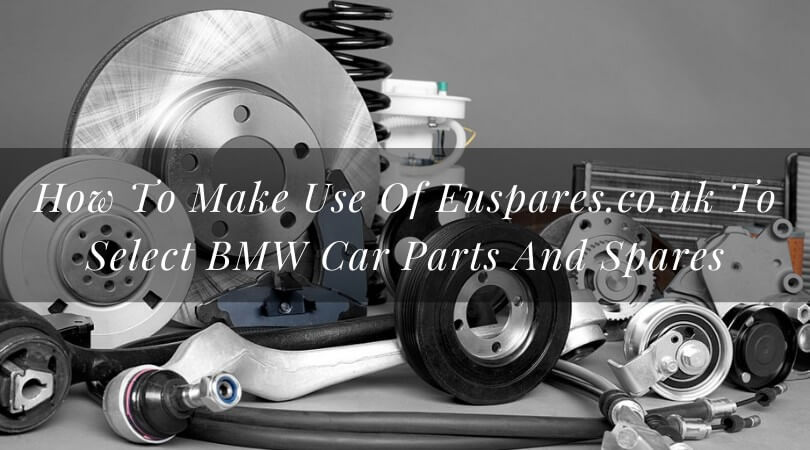 How To Make Use Of Euspares.co.uk To Select BMW Car Parts And Spares