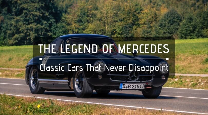 The Legend Of Mercedes - Classic Cars That Never Disappoint